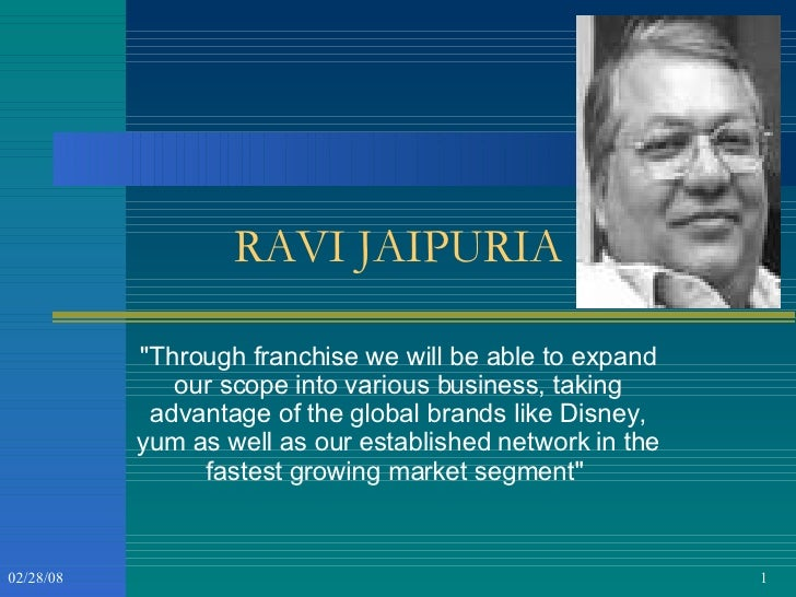 """RAVI JAIPURIA """"Through franchise we will be able to expand our scope into various business, taking advantage of the g..."""