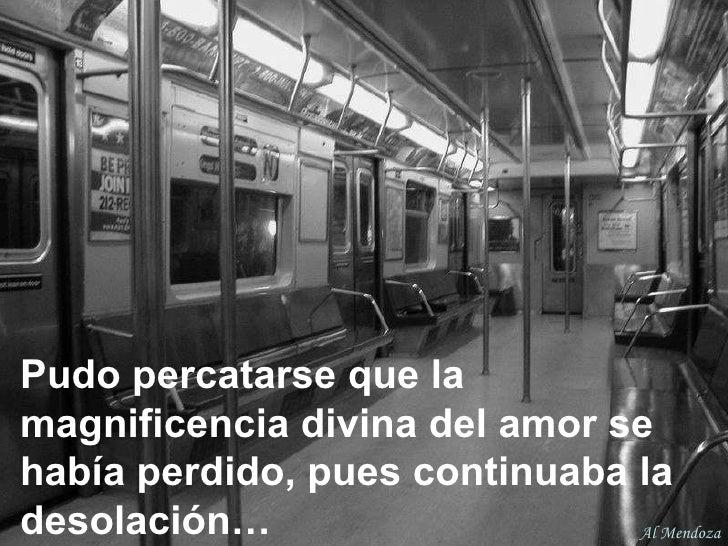 Pudo percatarse que la magnificencia divina del amor se había perdido, pues continuaba la desolación… Al Mendoza