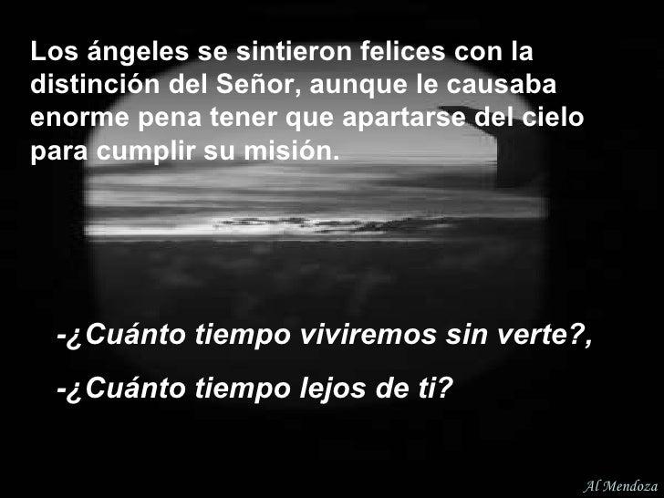 Los ángeles se sintieron felices con la distinción del Señor, aunque le causaba enorme pena tener que apartarse del cielo ...