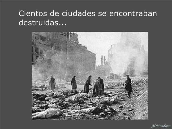 Cientos de ciudades se encontraban destruidas... Al Mendoza