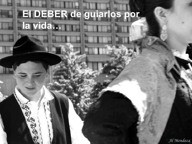 El DEBER de guiarlos por la vida… Al Mendoza