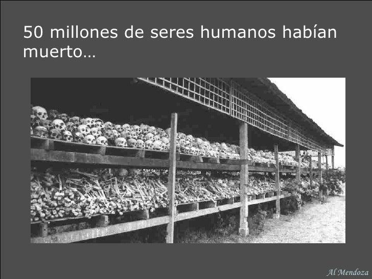 50 millones de seres humanos habían muerto… Al Mendoza