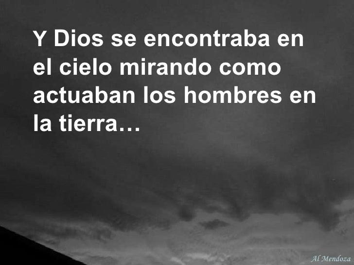Y  Dios se encontraba en el cielo mirando como actuaban los hombres en la tierra… Al Mendoza