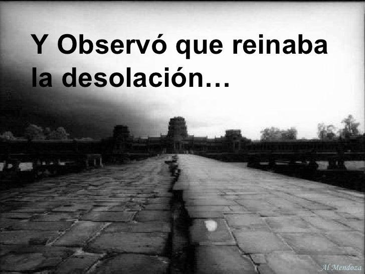 Y Observó que reinaba la desolación… Al Mendoza