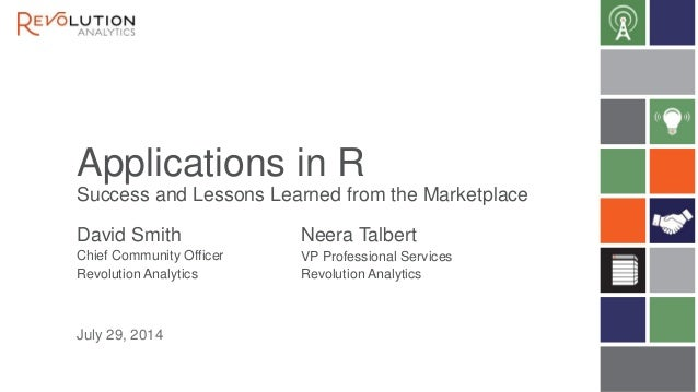 Applications in R Success and Lessons Learned from the Marketplace David Smith Chief Community Officer Revolution Analytic...