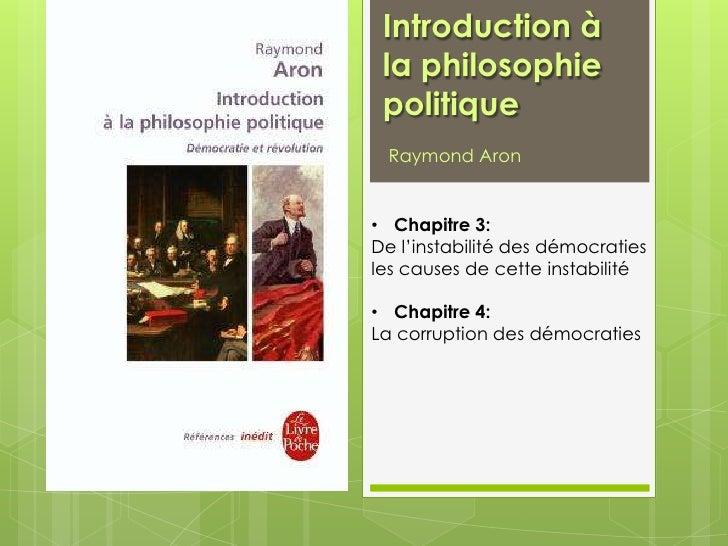 Introduction à la philosophie politique<br />Raymond Aron<br /><ul><li>Chapitre 3:</li></ul>De l'instabilité des démocrati...
