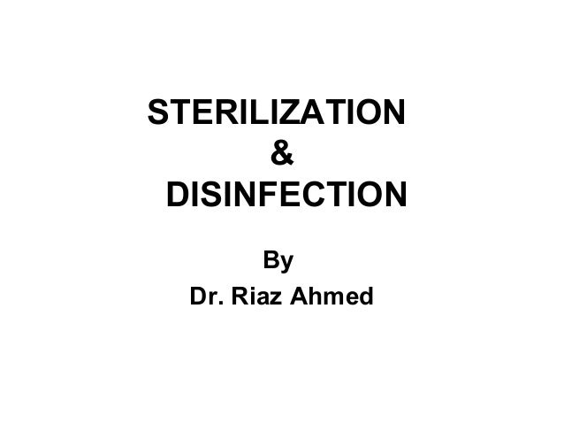 STERILIZATION       & DISINFECTION        By  Dr. Riaz Ahmed