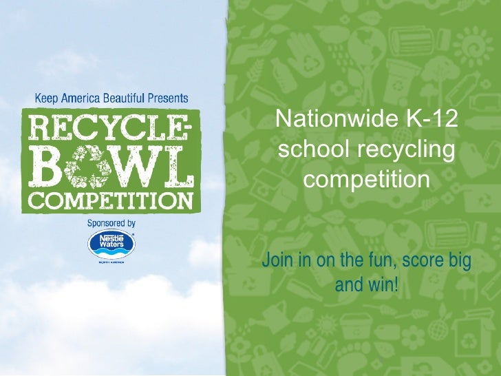 Nationwide K-12 school recycling   competitionJoin in on the fun, score big          and win!                1