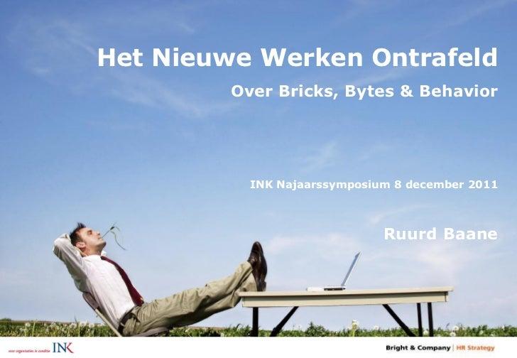 Het Nieuwe Werken Ontrafeld         Over Bricks, Bytes & Behavior           INK Najaarssymposium 8 december 2011          ...