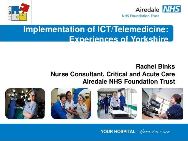 Implementation of ICT/Telemedicine:          Experiences of Yorkshire                                   Rachel Binks      ...