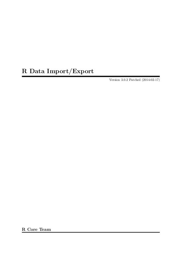 R Data Import/Export Version 3.0.2 Patched (2014-02-17)  R Core Team