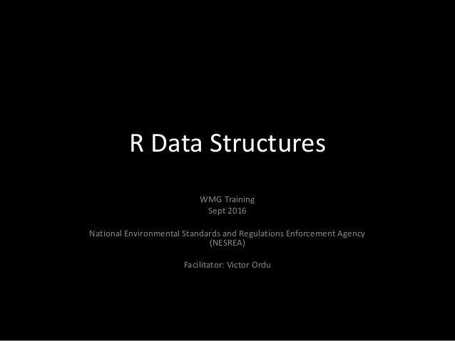 R Data Structures WMG Training Sept 2016 National Environmental Standards and Regulations Enforcement Agency (NESREA) Faci...