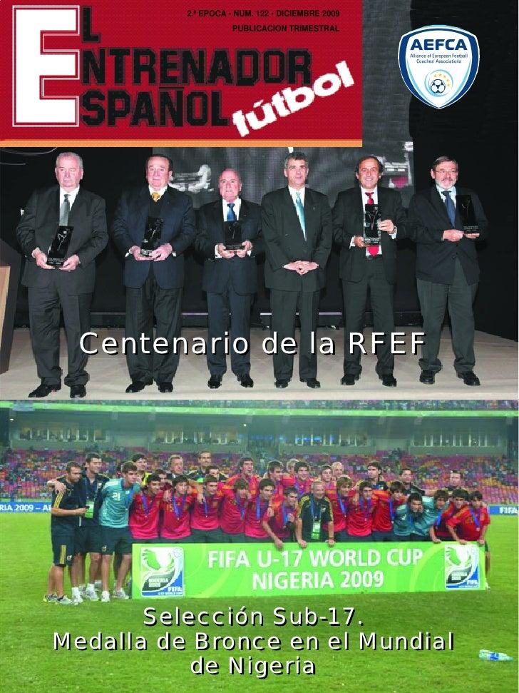 2.ª EPOCA • NUM. 122 • DICIEMBRE 2009                      PUBLICACION TRIMESTRAL       Centenario de la RFEF            S...