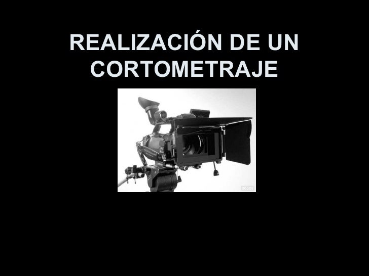 REALIZACIÓN DE UN CORTOMETRAJE