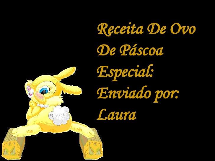 Receita De Ovo De Páscoa Especial:  Enviado por: Laura