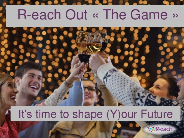 R-each Out « The Game » It's time to shape (Y)our Future