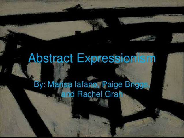 Abstract ExpressionismBy: Marisa Iafano, Paige Briggs,and Rachel Gran