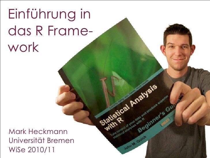 Einführung indas R Frame-workMark HeckmannUniversität BremenWiSe 2010/11         1