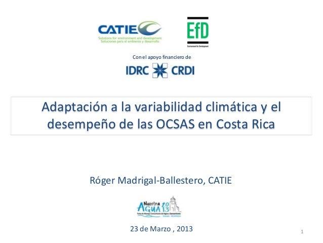 Con el apoyo financiero deAdaptación a la variabilidad climática y el desempeño de las OCSAS en Costa Rica        Róger Ma...
