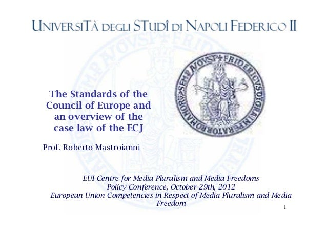 The Standards of theCouncil of Europe and an overview of the case law of the ECJProf. Roberto Mastroianni         EUI Cent...