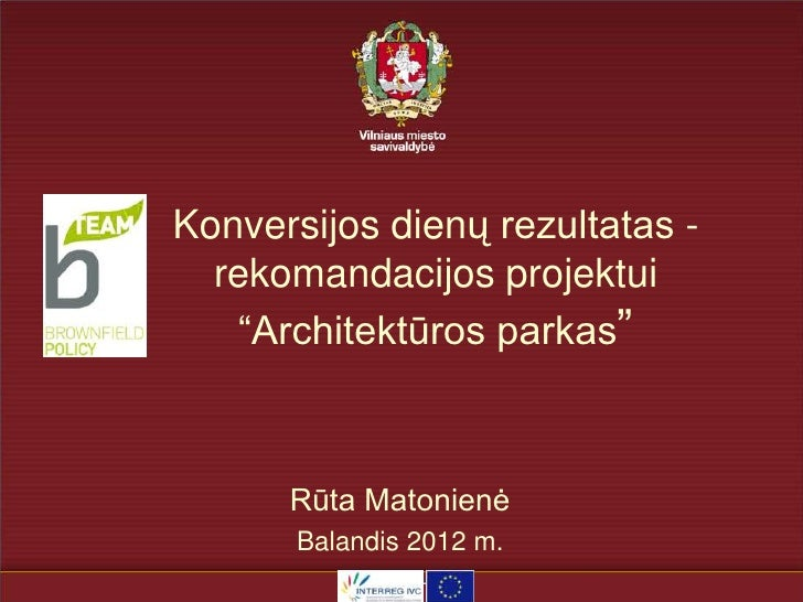 """Konversijos dienų rezultatas -  rekomandacijos projektui   """"Architektūros parkas""""      Rūta Matonienė       Balandis 2012 m."""