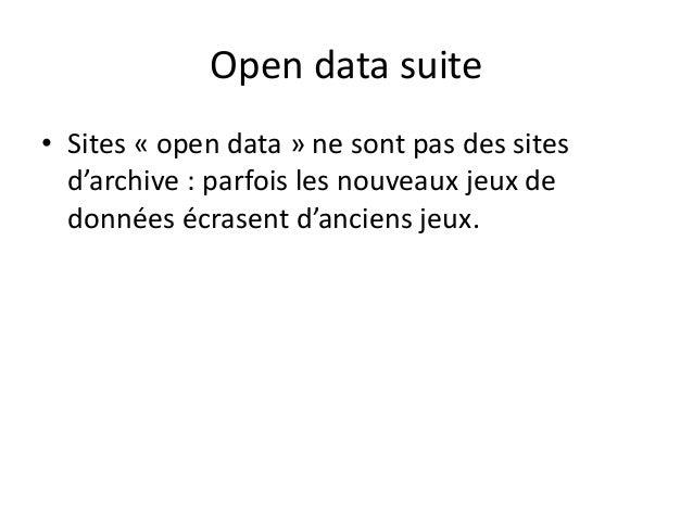 Open data suite • Sites « open data » ne sont pas des sites d'archive : parfois les nouveaux jeux de données écrasent d'an...