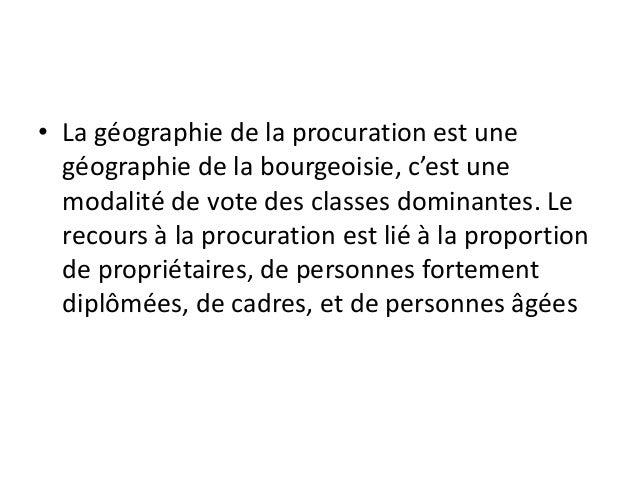 • La géographie de la procuration est une géographie de la bourgeoisie, c'est une modalité de vote des classes dominantes....