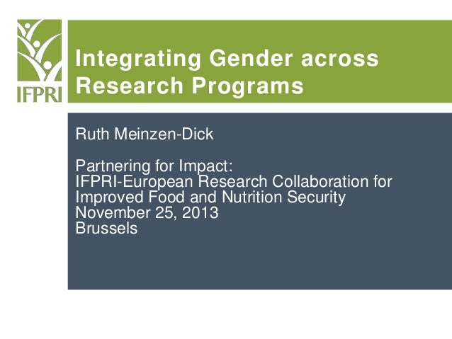 Integrating Gender across Research Programs Ruth Meinzen-Dick Partnering for Impact: IFPRI-European Research Collaboration...