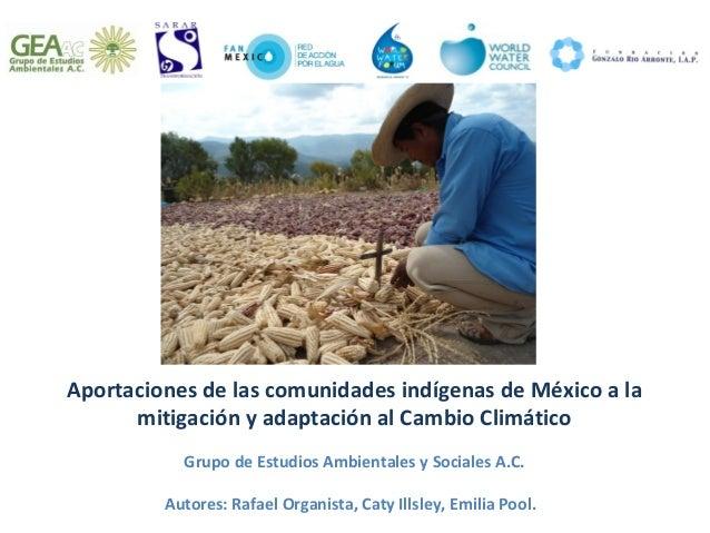Aportaciones de las comunidades indígenas de México a la      mitigación y adaptación al Cambio Climático           Grupo ...