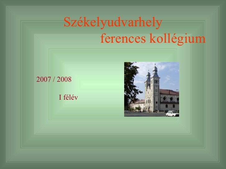 Székelyudvarhely   ferences kollégium 2007 / 2008 I félév