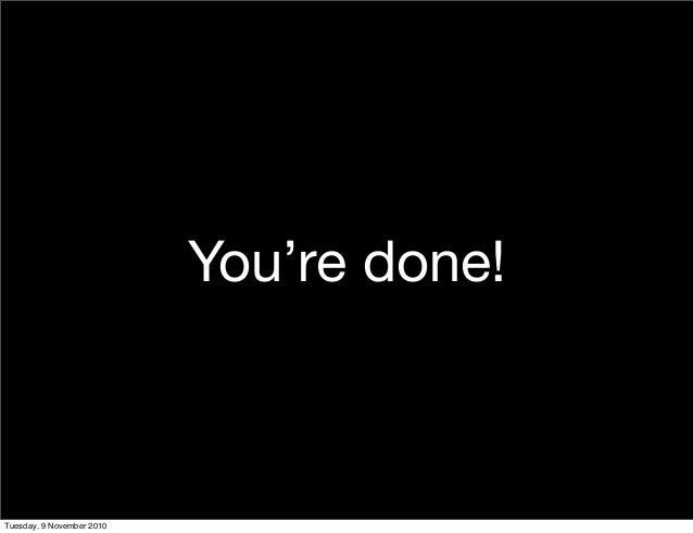 You're done! Tuesday, 9 November 2010