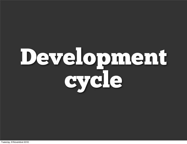 Development cycle Tuesday, 9 November 2010