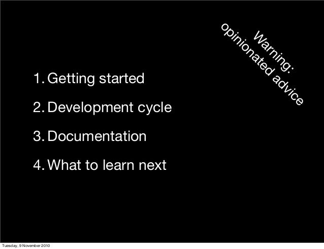 1. Getting started 2. Development cycle 3. Documentation 4. What to learn next W arning: opinionated advice Tuesday, 9 Nov...