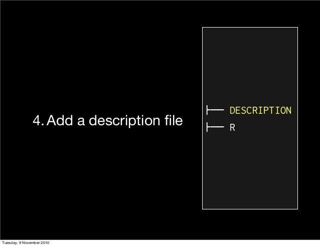 "4. Add a description file !"""" DESCRIPTION !"""" R Tuesday, 9 November 2010"
