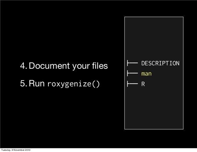 "4. Document your files 5. Run roxygenize() !"""" DESCRIPTION !"""" man !"""" R Tuesday, 9 November 2010"