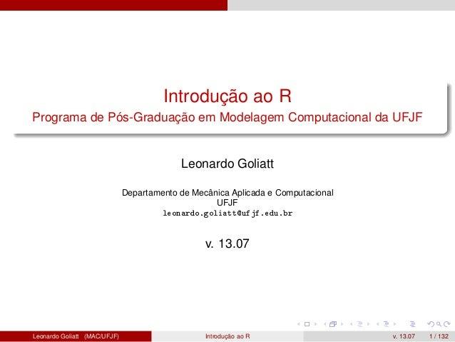 Introdução ao R Programa de Pós-Graduação em Modelagem Computacional da UFJF Leonardo Goliatt Departamento de Mecânica Apl...