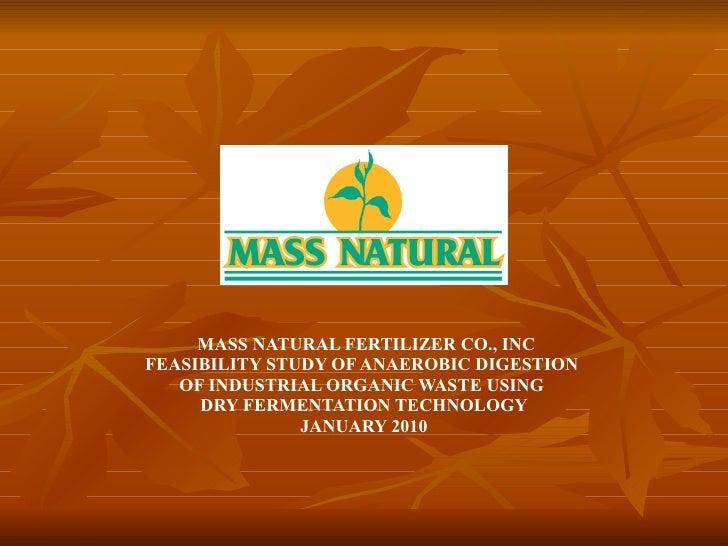 MASS NATURAL FERTILIZER CO., INC FEASIBILITY STUDY OF ANAEROBIC DIGESTION  OF INDUSTRIAL ORGANIC WASTE USING  DRY FERMENTA...