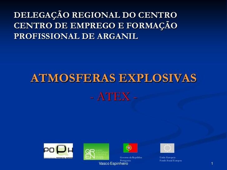DELEGAÇÃO REGIONAL DO CENTROCENTRO DE EMPREGO E FORMAÇÃOPROFISSIONAL DE ARGANIL  ATMOSFERAS EXPLOSIVAS         - ATEX -   ...
