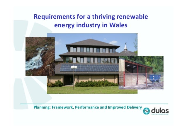 Planning: Framework, Performance and Improved DeliveryRequirements for a thriving renewableenergy industry in Wales