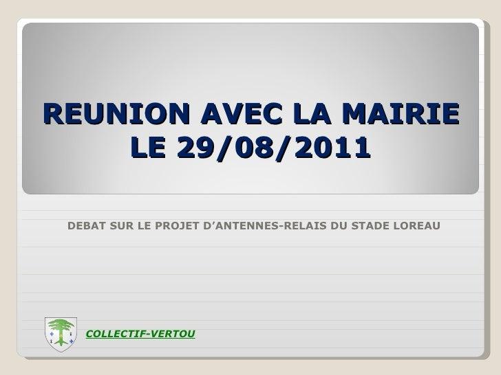 REUNION AVEC LA MAIRIE LE 29/08/2011 DEBAT SUR LE PROJET D'ANTENNES-RELAIS DU STADE LOREAU COLLECTIF-VERTOU