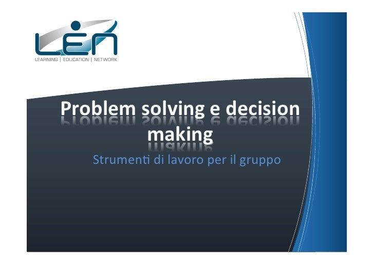 Problem solving e decision             making       Strumen( di lavoro per il gruppo