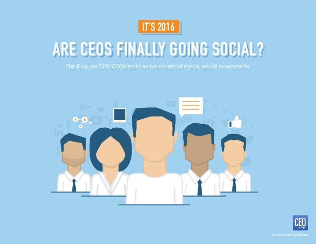 Sponsored by Domo. The Fortune 500 CEOs most active on social media are all newcomers. IT'S 2016 ARE CEOS FINALLY GOING SO...