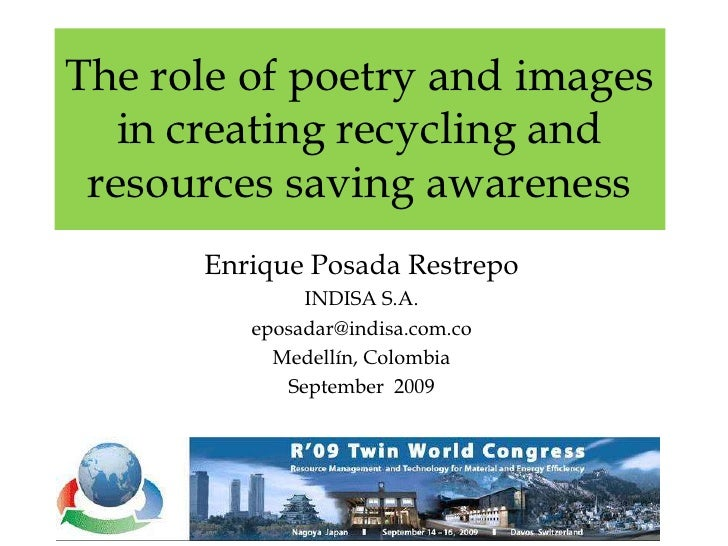 The role of poetry and images in creating recycling and resources saving awareness<br />Enrique Posada Restrepo<br />INDIS...