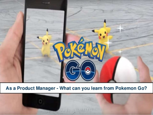 As a Product Manager - What can you learn from Pokemon Go?