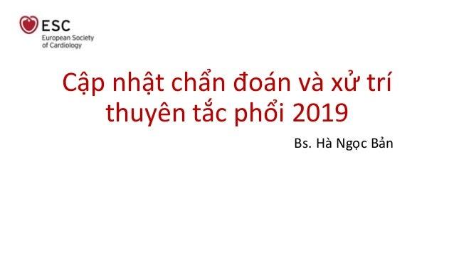 Cập nhật chẩn đoán và xử trí thuyên tắc phổi 2019 Bs. Hà Ngọc Bản