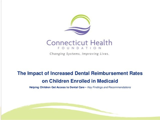 The Impact of Increased Dental Reimbursement Rates             on Children Enrolled in Medicaid    Helping Children Get Ac...