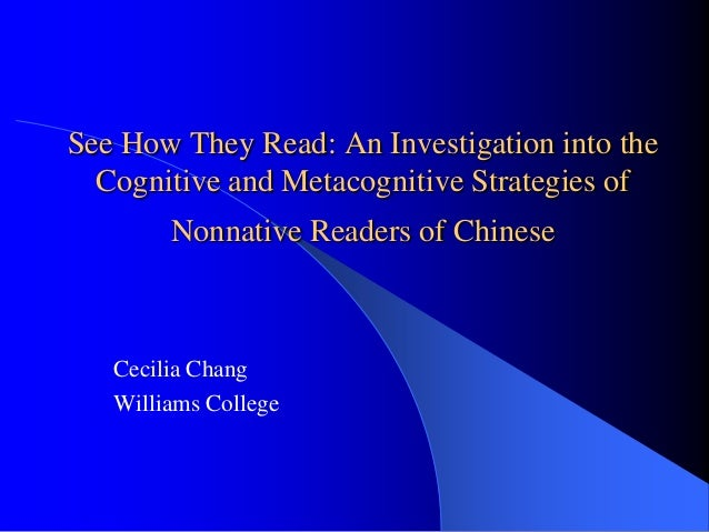 Cecilia ChangWilliams CollegeSee How They Read: An Investigation into theCognitive and Metacognitive Strategies ofNonnativ...
