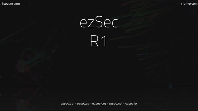 r1secure.com r1prive.com ezSec R1 ezsec.us - ezsec.ca - ezsec.org - ezsec.net - ezsec.io