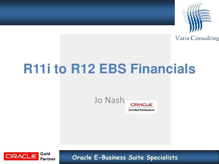 R11i to R12 EBS Financials Jo Nash