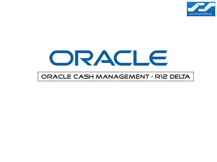 Oracle Cash Management – R12 Del a                                 t